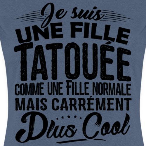 T-shirt Tatouage - Je suis une Fille Tatouée - T-shirt Premium Femme