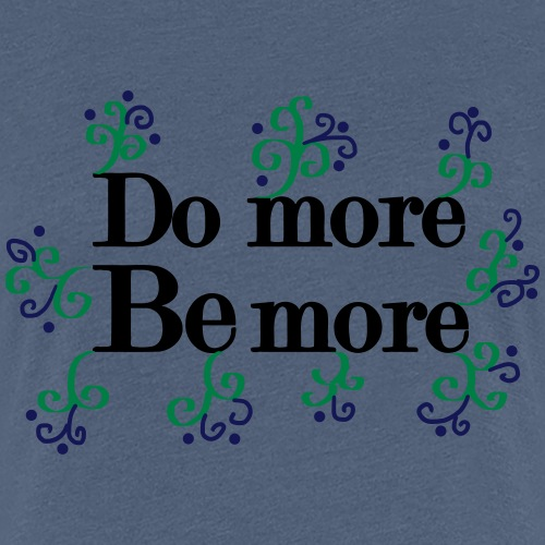 Do more, be more - Frauen Premium T-Shirt