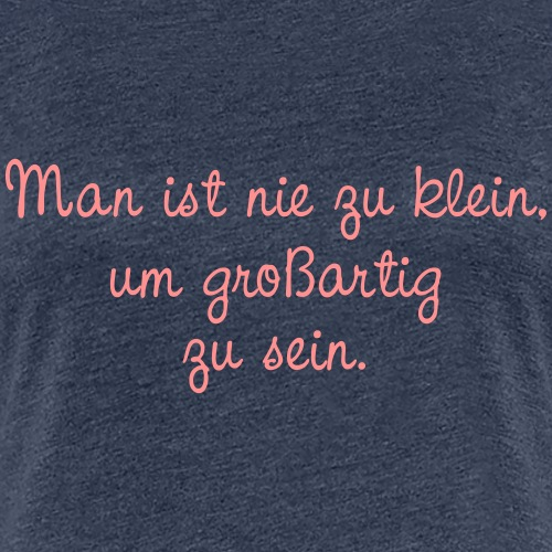 Man ist nie zu klein, um großartig zu sein. - Frauen Premium T-Shirt