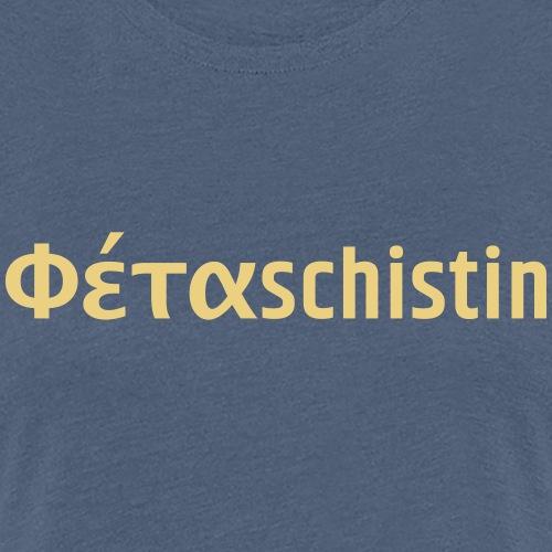 Phetaschistin griechisch - Frauen Premium T-Shirt