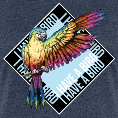 I have a bird - Papagei - Frauen Premium T-Shirt