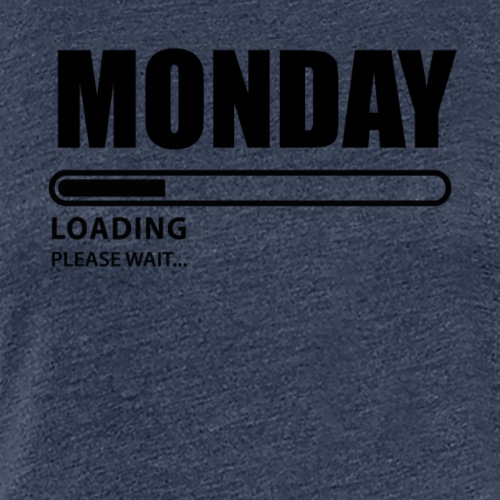 MONDAY LOADING PLEASE WAIT - Frauen Premium T-Shirt