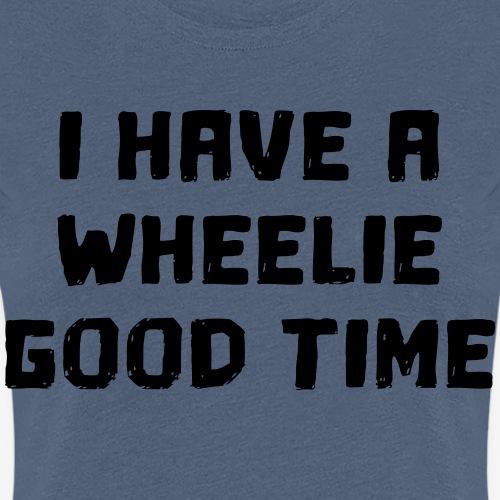 Ik heb een leuke tijd in mijn rolstoel - Vrouwen Premium T-shirt