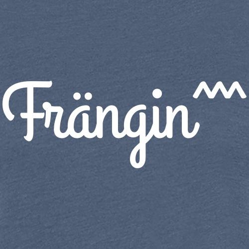 Frängin - Frauen Premium T-Shirt