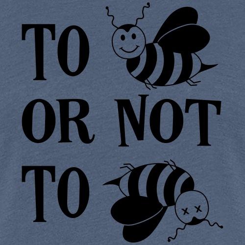 Bienensterben Bienen Spruch To be or not to be - Frauen Premium T-Shirt