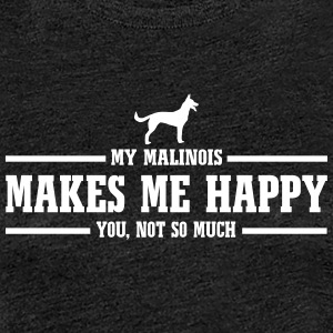MALINOIS makes me happy - Women's Premium T-Shirt