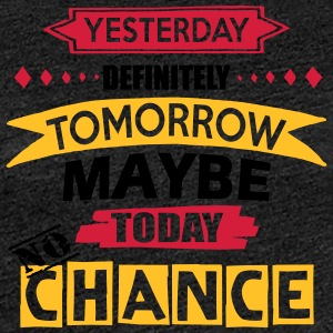 Today No Chance - Women's Premium T-Shirt
