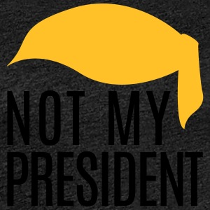 Not my President Trump - Women's Premium T-Shirt