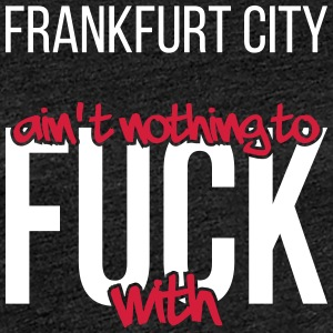 Frankfurt City is not nothing to fuck with - Women's Premium T-Shirt