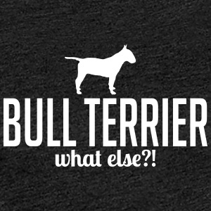 BULL TERRIER what else - Women's Premium T-Shirt