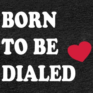 Born_to_be_dialed_v1 - Frauen Premium T-Shirt
