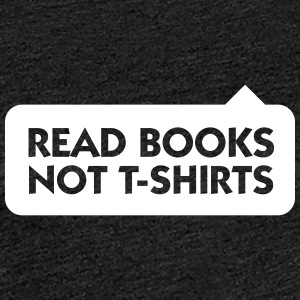 Read More Books Rather Than T-Shirts! - Women's Premium T-Shirt