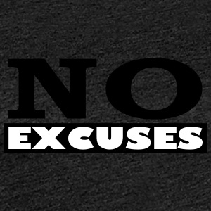 No Excuses - Frauen Premium T-Shirt