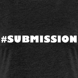 #SUBMISSION - Frauen Premium T-Shirt