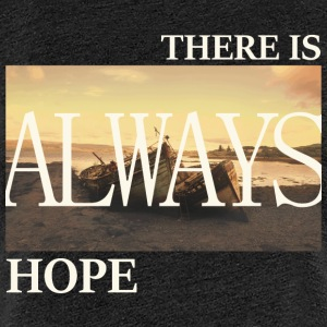 There Is Always Hope - Women's Premium T-Shirt