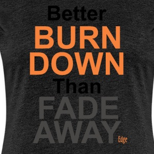 Better_Burn_Down - Frauen Premium T-Shirt