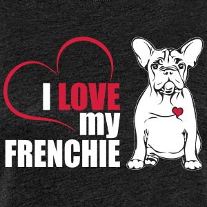 I LOVE MY Frenchie - Maglietta Premium da donna