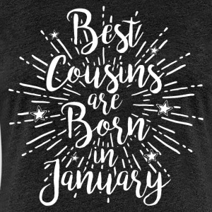 Best cousins are born in January - Frauen Premium T-Shirt