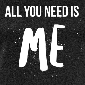 All you need is me - T-shirt Premium Femme