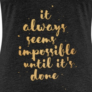Impossible Until Done - Women's Premium T-Shirt
