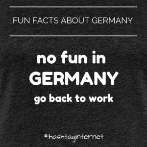 fun facts about Germany no fun in Germany go back - Frauen Premium T-Shirt