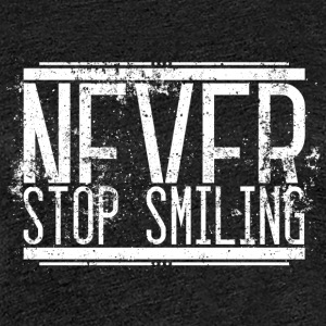 Never Stop Smiling Alt Weiss 001 AllroundDesigns - Frauen Premium T-Shirt