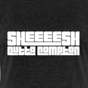Sheeeesh outta compton - Premium-T-shirt dam