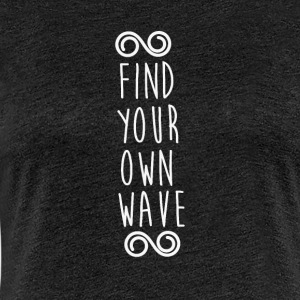 FIND YOUR OWN WAVE - Women's Premium T-Shirt