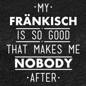 my Frankish is so good - Women's Premium T-Shirt