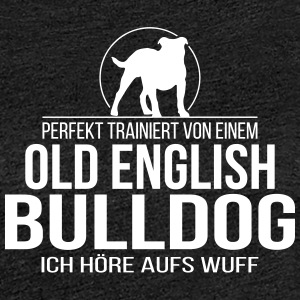 OLD ENGLISH BULLDOG ich höre aufs wuff - Frauen Premium T-Shirt