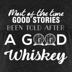 Whiskey - Most of the times good stories ... - Women's Premium T-Shirt