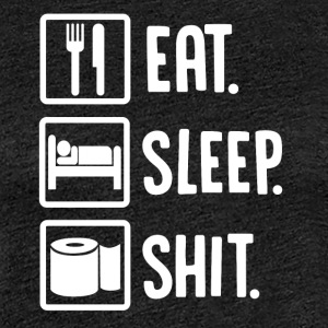 ++Eat, Sleep, Shit++ - Frauen Premium T-Shirt