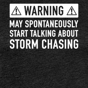 Funny Gift Idea Storm Chasing - Women's Premium T-Shirt