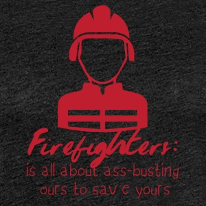 Feuerwehr: Firefighters - is all about ass-busting - Frauen Premium T-Shirt