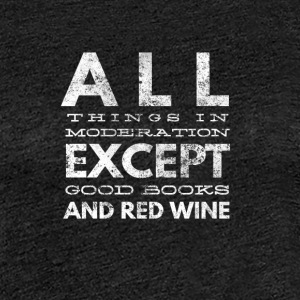 Allthings in moderation except wine and good books - Women's Premium T-Shirt