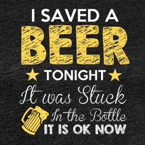 I SAVED A BEER TONIGHT - Women's Premium T-Shirt