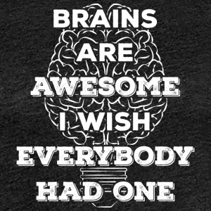Brains are awesome! I wish everybody had 1 (light) - Frauen Premium T-Shirt