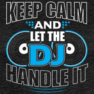 Keep Calm and LET THE DJ håndtere det - Premium T-skjorte for kvinner