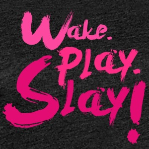Wake, Play, Slay. 2ème rose - T-shirt Premium Femme