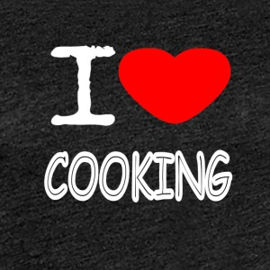I LOVE COOKING - Women's Premium T-Shirt