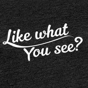 Like what you see? - Women's Premium T-Shirt