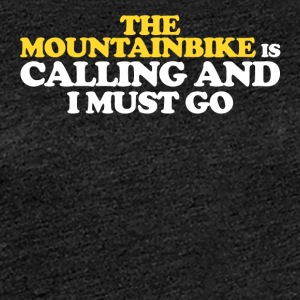 The MOUNTAIN IS CALLING AND I MUST GO - Women's Premium T-Shirt