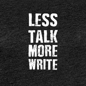 less talk-more-write - Women's Premium T-Shirt