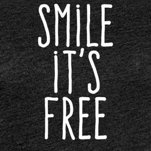 Smile it's free - T-shirt Premium Femme