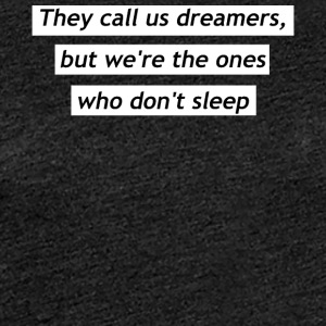 They call us dreamers - Vrouwen Premium T-shirt