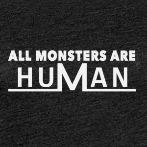 All monsters are human - Women's Premium T-Shirt