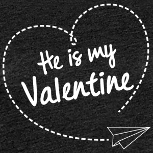 He is my Valentine - Frauen Premium T-Shirt