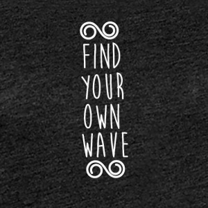 FIND YOUR OWN WAVE - Frauen Premium T-Shirt