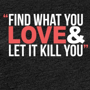 Find true love and let it kill you - Women's Premium T-Shirt
