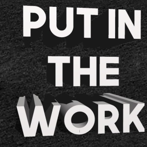 put in the work - Frauen Premium T-Shirt